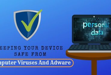 Keeping Your Device Safe From Computer Viruses And Adware