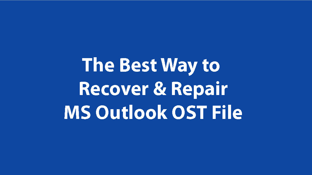 the best way to repair and recover OST files
