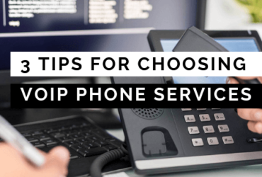 3 Essential tips for choosing the best VoIP Phones Services