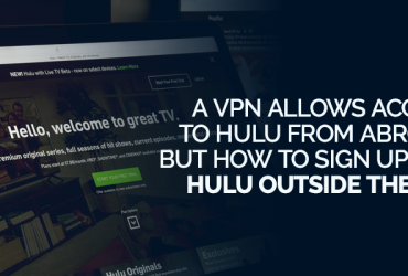 A VPN allows access to Hulu from abroad, but how do you sign up for Hulu outside the US?